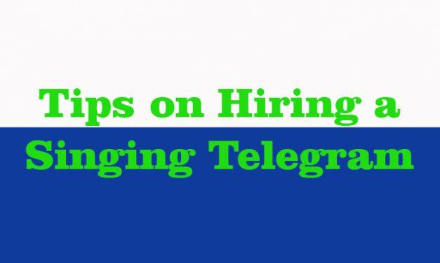 Tips on Hiring a Singing Telegram