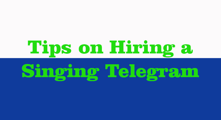 Tips on Hiring a Singing Telegram