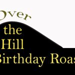 Over the Hill Birthday Roast